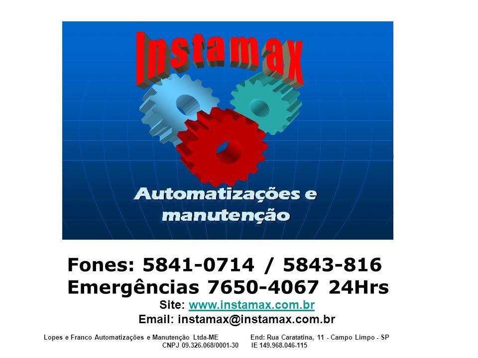 Lopes e Franco Automatizações e Manutenção Ltda-ME End: Rua Caratatina, 11 - Campo Limpo - SP CNPJ 09.326.068/0001-30 IE 149.968.046-115 Fones: 5841-0