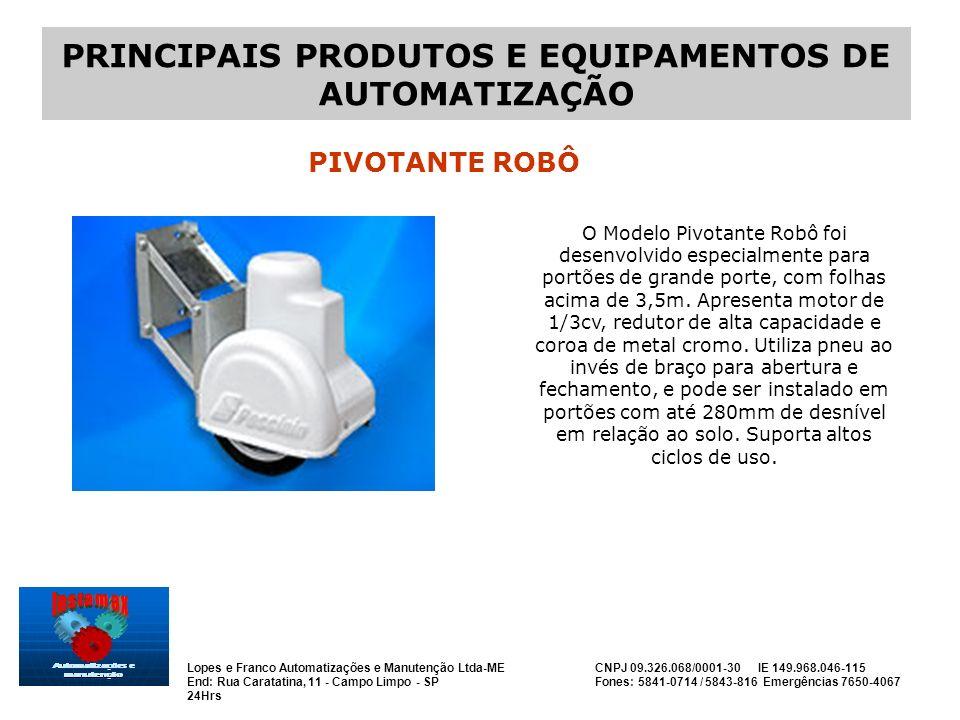 Lopes e Franco Automatizações e Manutenção Ltda-ME CNPJ 09.326.068/0001-30 IE 149.968.046-115 End: Rua Caratatina, 11 - Campo Limpo - SP Fones: 5841-0