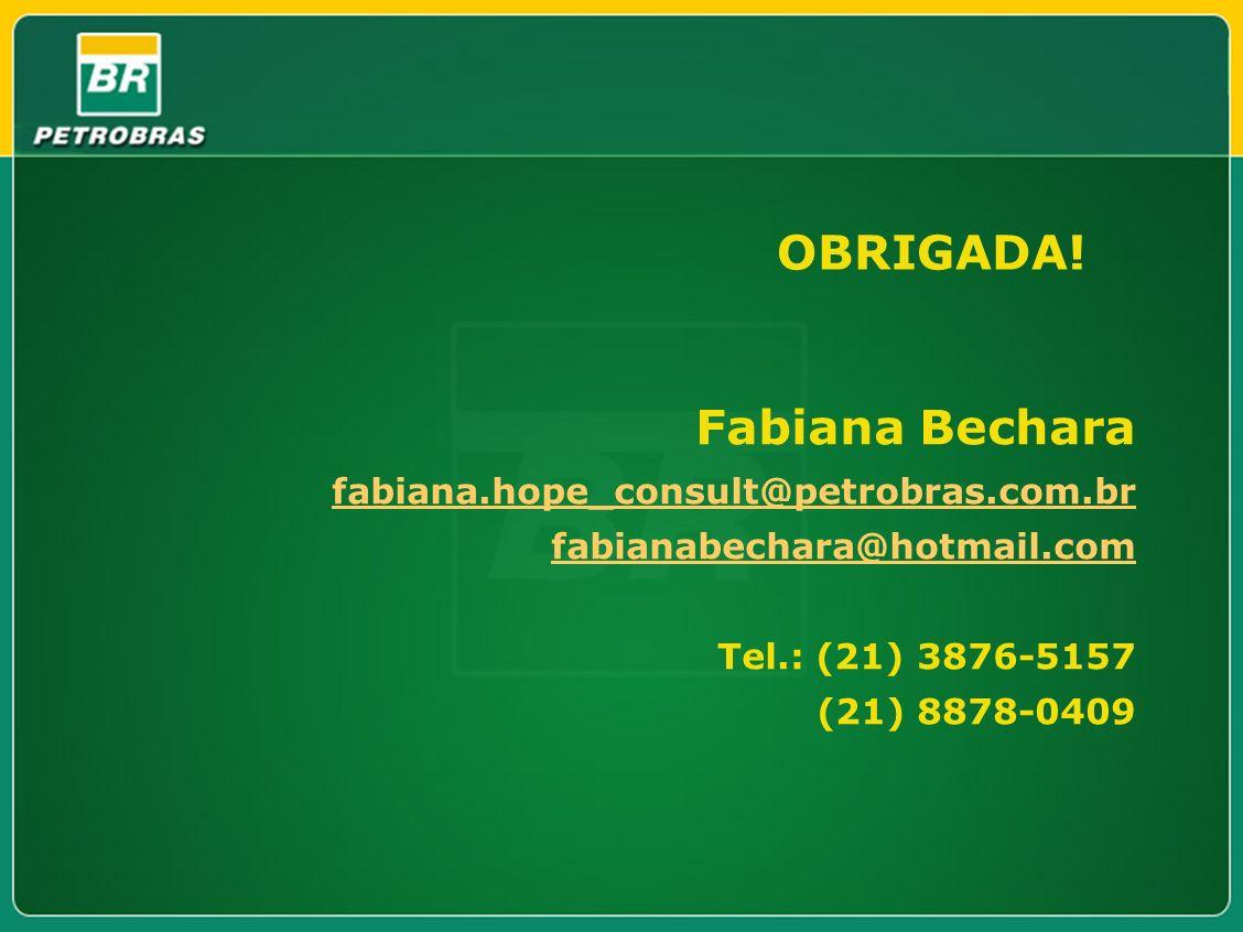 OBRIGADA! Fabiana Bechara fabiana.hope_consult@petrobras.com.br fabianabechara@hotmail.com Tel.: (21) 3876-5157 (21) 8878-0409 fabiana.hope_consult@pe
