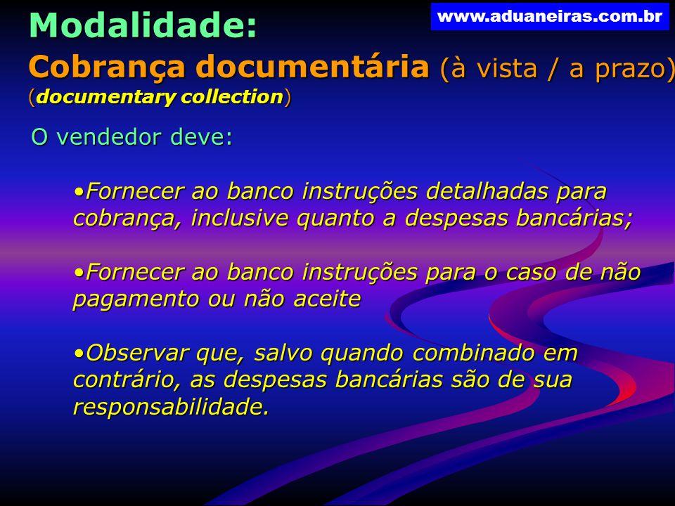 www.aduaneiras.com.br O vendedor deve: Fornecer ao banco instruções detalhadas para cobrança, inclusive quanto a despesas bancárias;Fornecer ao banco