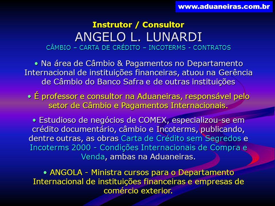www.aduaneiras.com.br Instrutor / Consultor ANGELO L. LUNARDI CÂMBIO – CARTA DE CRÉDITO – INCOTERMS - CONTRATOS Na área de Câmbio & Pagamentos no Depa