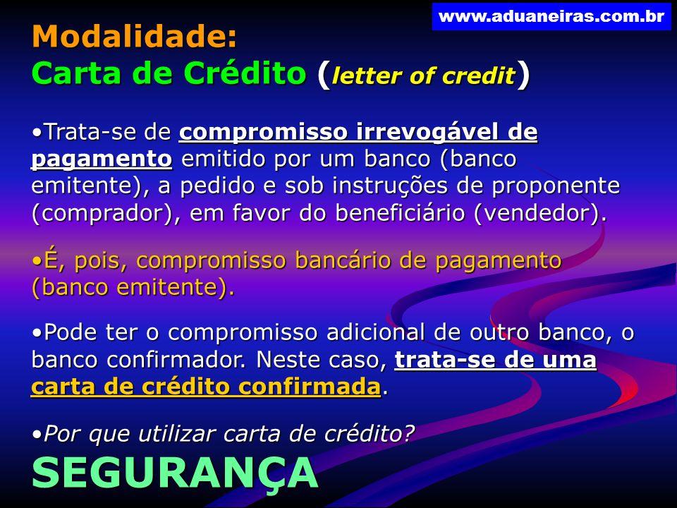 www.aduaneiras.com.br Modalidade: Carta de Crédito ( letter of credit ) Trata-se de compromisso irrevogável de pagamento emitido por um banco (banco e