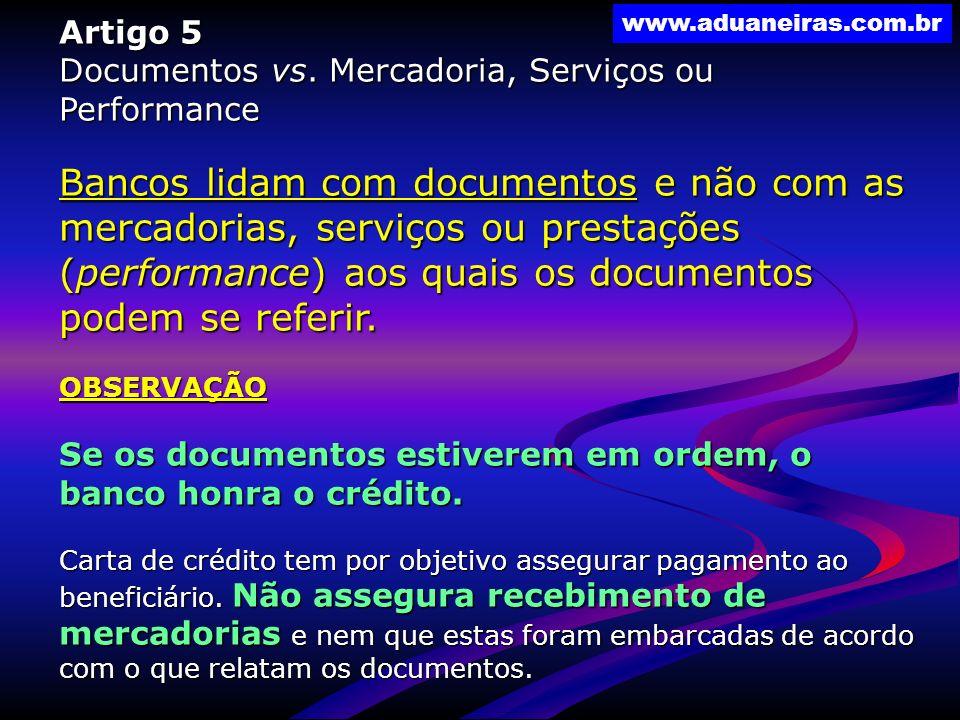 www.aduaneiras.com.br Artigo 5 Documentos vs. Mercadoria, Serviços ou Performance Bancos lidam com documentos e não com as mercadorias, serviços ou pr