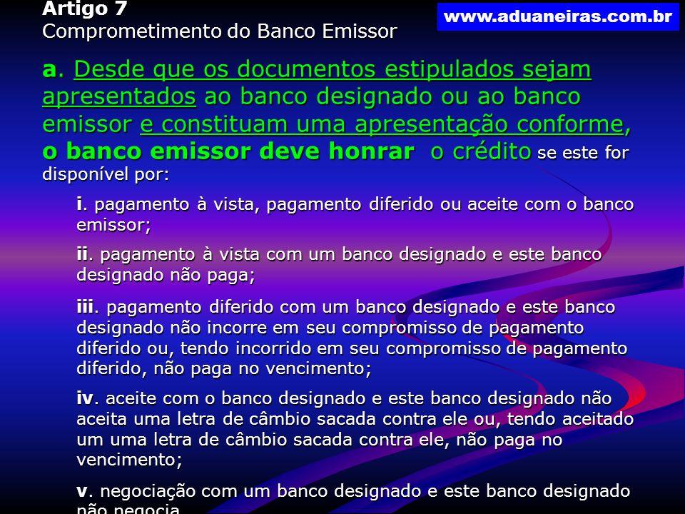 www.aduaneiras.com.br Artigo 7 Comprometimento do Banco Emissor a. Desde que os documentos estipulados sejam apresentados ao banco designado ou ao ban