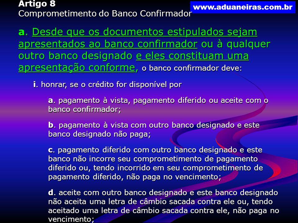 www.aduaneiras.com.br Artigo 8 Comprometimento do Banco Confirmador a. Desde que os documentos estipulados sejam apresentados ao banco confirmador ou