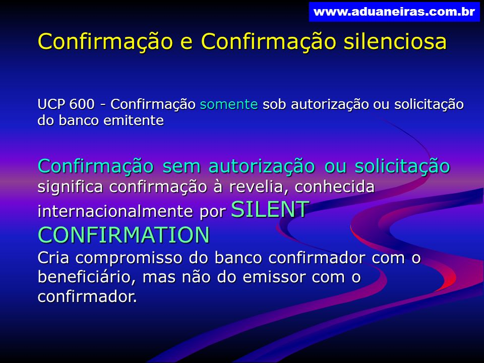www.aduaneiras.com.br Confirmação e Confirmação silenciosa UCP 600 - Confirmação somente sob autorização ou solicitação do banco emitente Confirmação