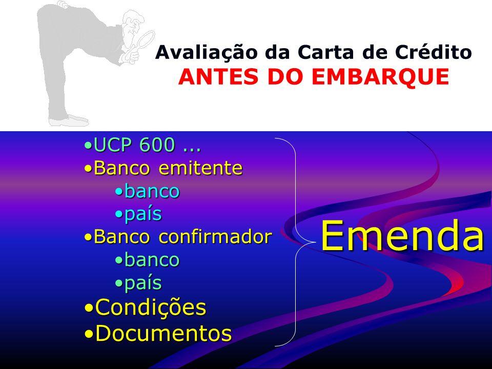 www.aduaneiras.com.br Avaliação da Carta de Crédito ANTES DO EMBARQUE UCP 600...UCP 600... Banco emitenteBanco emitente bancobanco paíspaís Banco conf