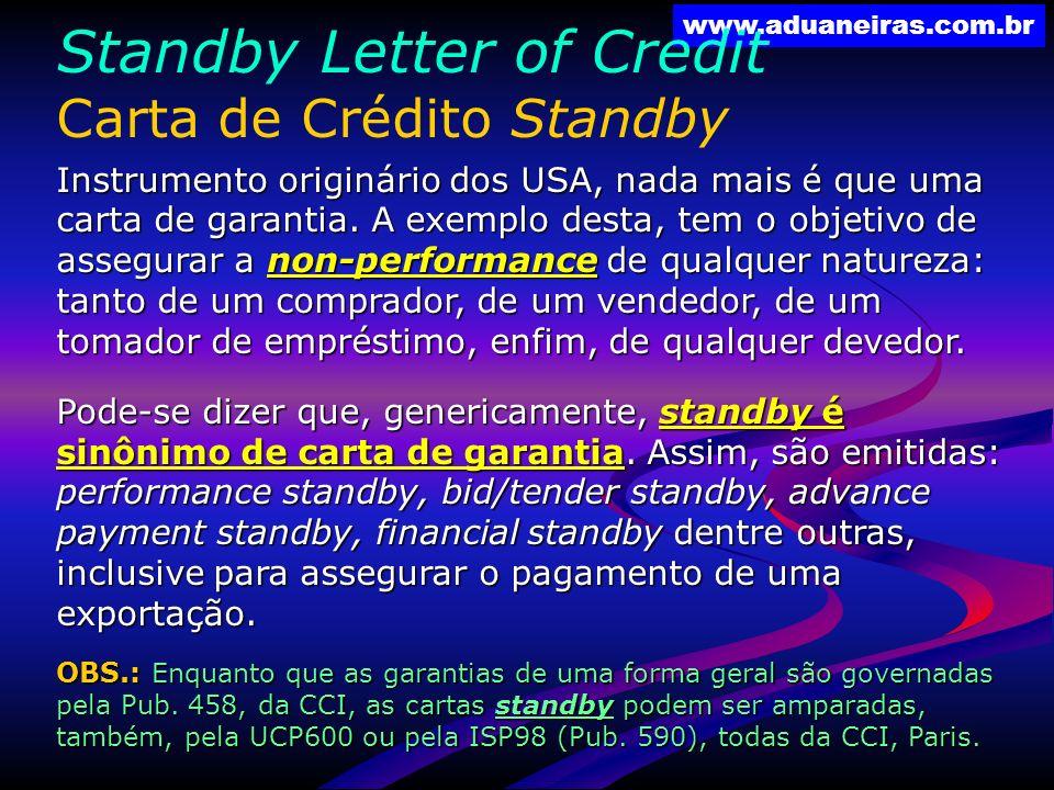 www.aduaneiras.com.br Standby Letter of Credit Carta de Crédito Standby Instrumento originário dos USA, nada mais é que uma carta de garantia. A exemp