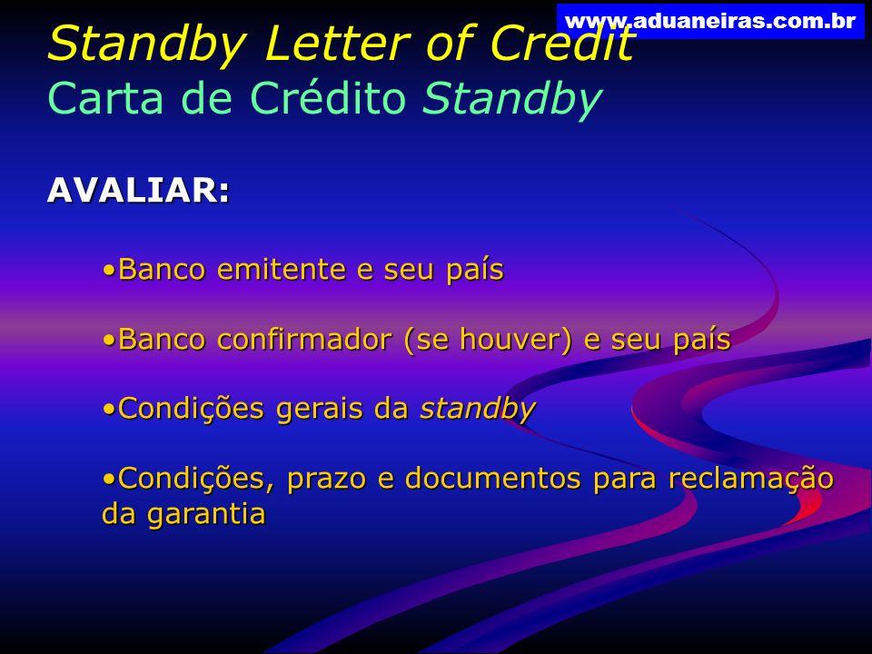 www.aduaneiras.com.br Standby Letter of Credit Carta de Crédito Standby AVALIAR: Banco emitente e seu paísBanco emitente e seu país Banco confirmador