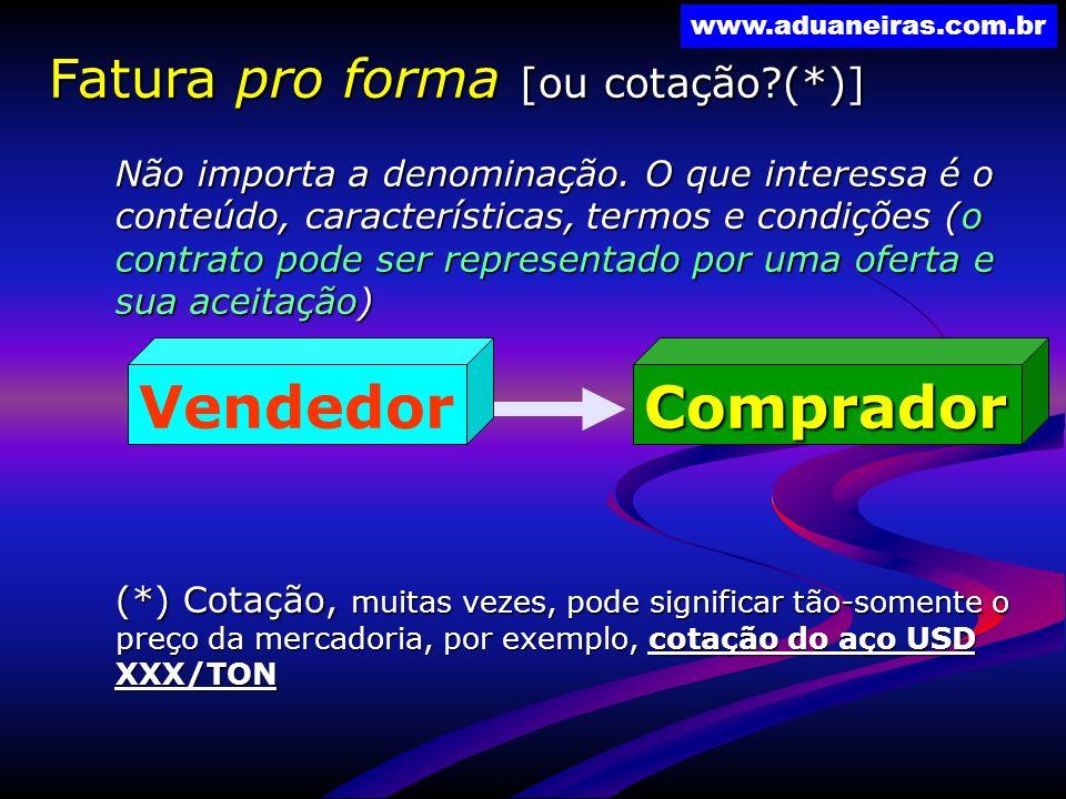 www.aduaneiras.com.br Fatura pro forma [ou cotação?(*)] Não importa a denominação. O que interessa é o conteúdo, características, termos e condições (