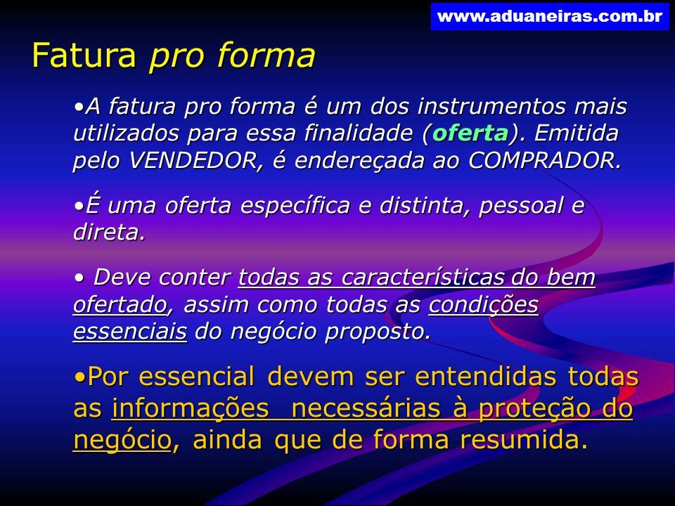 www.aduaneiras.com.br Fatura pro forma A fatura pro forma é um dos instrumentos mais utilizados para essa finalidade (oferta). Emitida pelo VENDEDOR,
