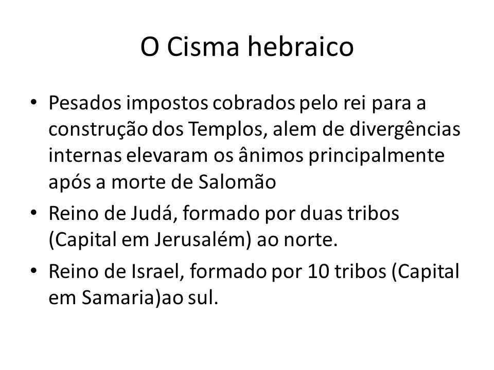 O Cisma hebraico Pesados impostos cobrados pelo rei para a construção dos Templos, alem de divergências internas elevaram os ânimos principalmente apó