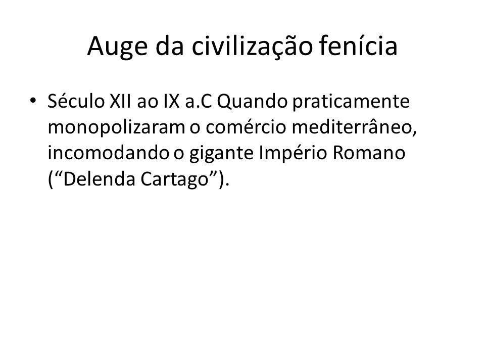 Auge da civilização fenícia Século XII ao IX a.C Quando praticamente monopolizaram o comércio mediterrâneo, incomodando o gigante Império Romano (Dele