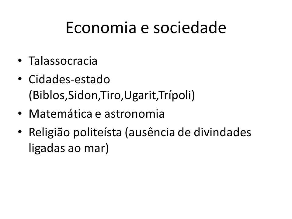 Economia e sociedade Talassocracia Cidades-estado (Biblos,Sidon,Tiro,Ugarit,Trípoli) Matemática e astronomia Religião politeísta (ausência de divindad
