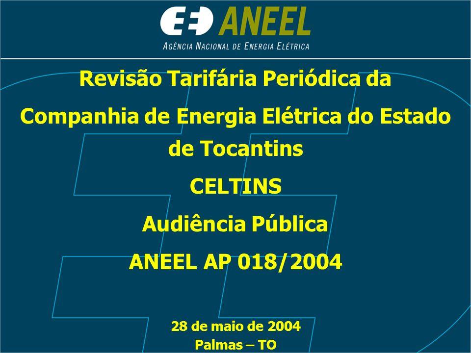 Revisão Tarifária Periódica da Companhia de Energia Elétrica do Estado de Tocantins CELTINS Audiência Pública ANEEL AP 018/2004 28 de maio de 2004 Pal