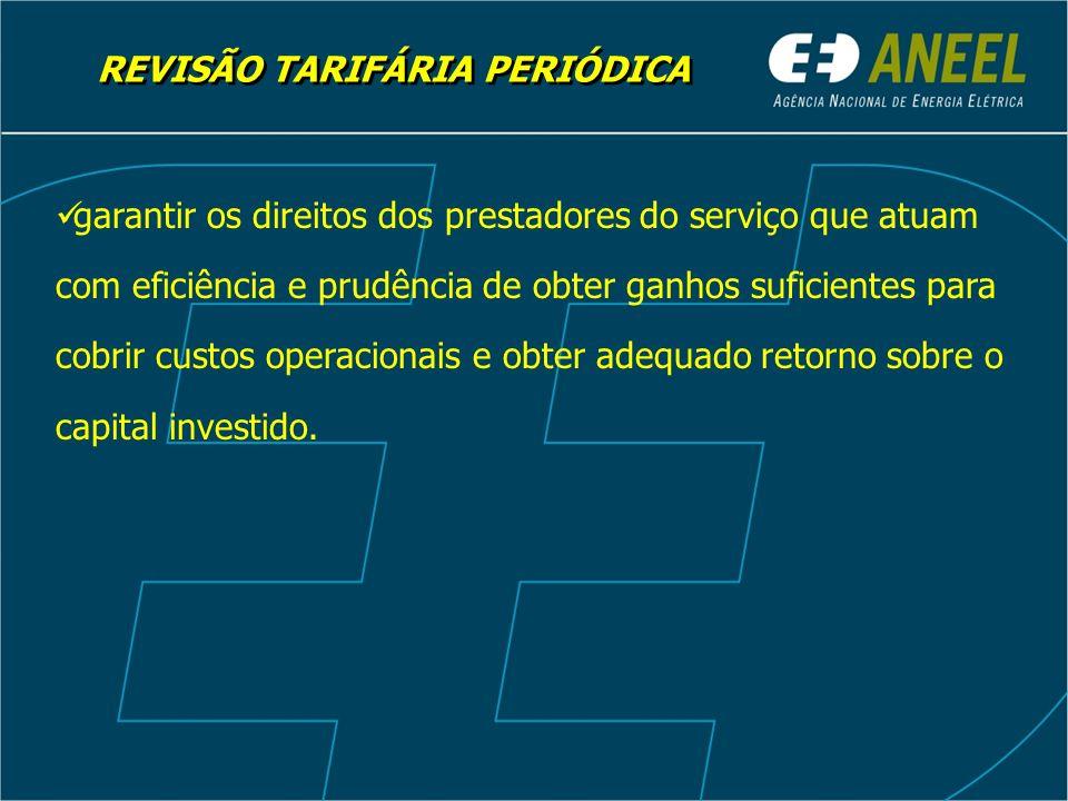 REVISÃO TARIFÁRIA PERIÓDICA garantir os direitos dos prestadores do serviço que atuam com eficiência e prudência de obter ganhos suficientes para cobr