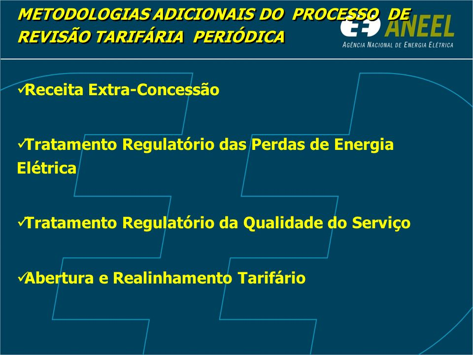 Receita Extra-Concessão Tratamento Regulatório das Perdas de Energia Elétrica Tratamento Regulatório da Qualidade do Serviço Abertura e Realinhamento