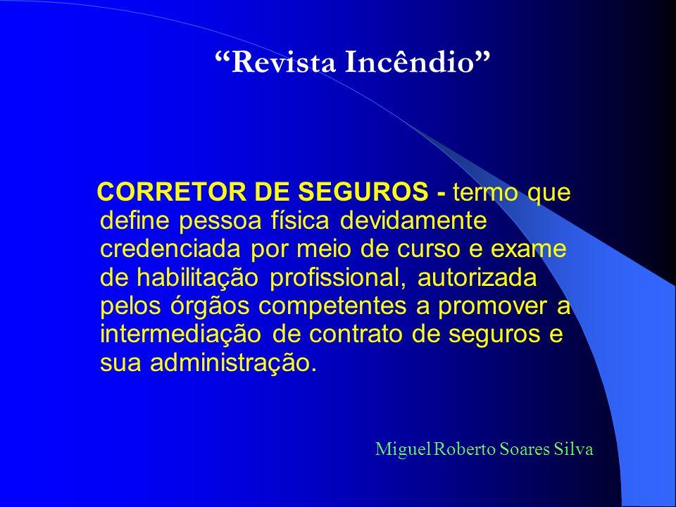 CORRETOR DE SEGUROS - termo que define pessoa física devidamente credenciada por meio de curso e exame de habilitação profissional, autorizada pelos órgãos competentes a promover a intermediação de contrato de seguros e sua administração.
