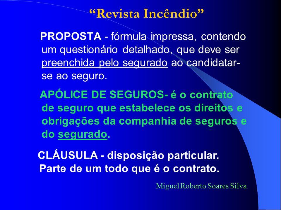 PROPOSTA - fórmula impressa, contendo um questionário detalhado, que deve ser preenchida pelo segurado ao candidatar- se ao seguro.