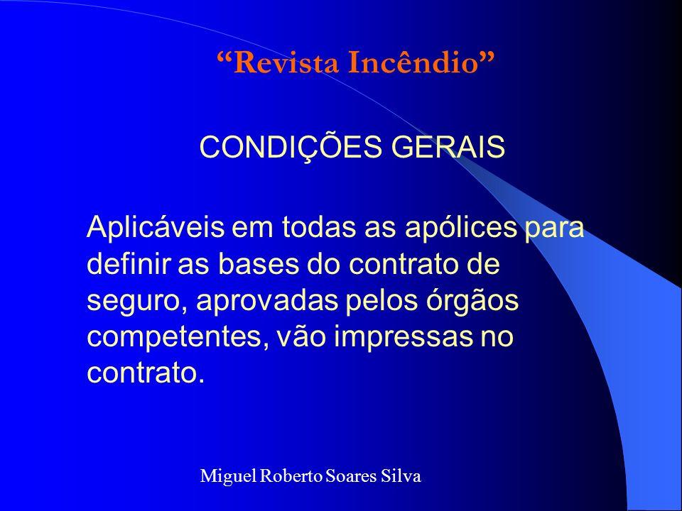 Miguel Roberto Soares Silva CONDIÇÕES GERAIS Aplicáveis em todas as apólices para definir as bases do contrato de seguro, aprovadas pelos órgãos competentes, vão impressas no contrato.
