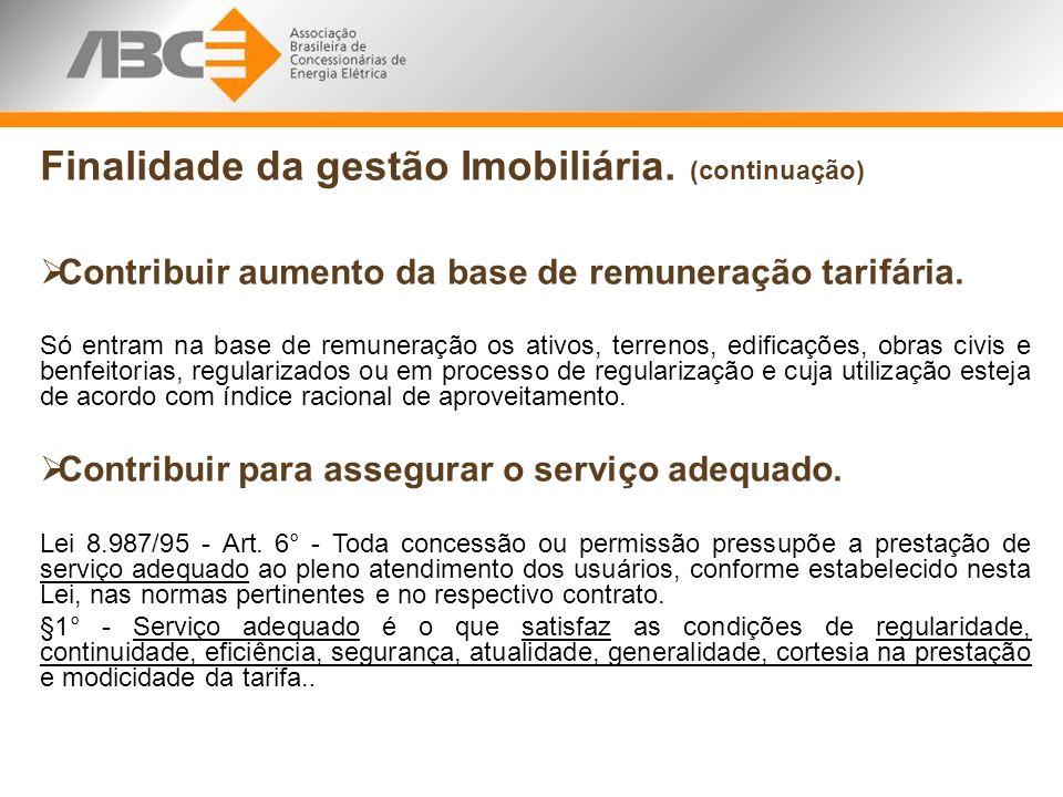 Finalidade da gestão Imobiliária. (continuação) Contribuir aumento da base de remuneração tarifária. Só entram na base de remuneração os ativos, terre