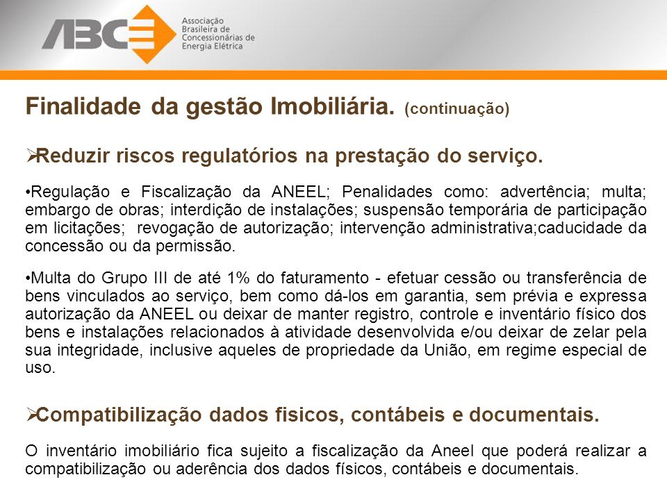 Finalidade da gestão Imobiliária. (continuação) Reduzir riscos regulatórios na prestação do serviço. Regulação e Fiscalização da ANEEL; Penalidades co