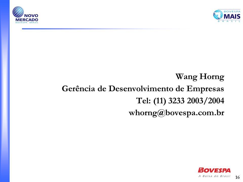 16 Wang Horng Gerência de Desenvolvimento de Empresas Tel: (11) 3233 2003/2004 whorng@bovespa.com.br
