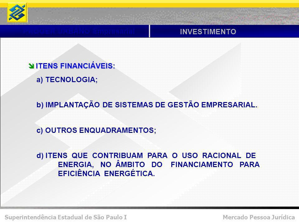 Superintendência Estadual de São Paulo I Mercado Pessoa Jurídica PROGER URBANO Empresarial INVESTIMENTO ITENS FINANCIÁVEIS: ITENS FINANCIÁVEIS: a) TECNOLOGIA; b) IMPLANTAÇÃO DE SISTEMAS DE GESTÃO EMPRESARIAL.