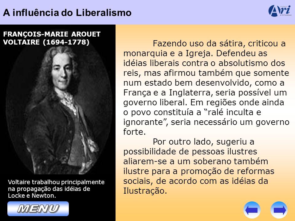 A influência do Liberalismo Voltaire trabalhou principalmente na propagação das idéias de Locke e Newton. FRANÇOIS-MARIE AROUET VOLTAIRE (1694-1778) F