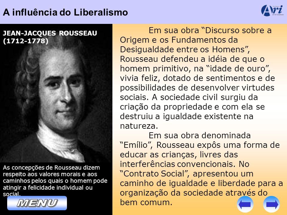 A influência do Liberalismo As concepções de Rousseau dizem respeito aos valores morais e aos caminhos pelos quais o homem pode atingir a felicidade i