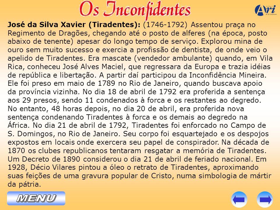 José da Silva Xavier (Tiradentes): (1746-1792) Assentou praça no Regimento de Dragões, chegando até o posto de alferes (na época, posto abaixo de tene