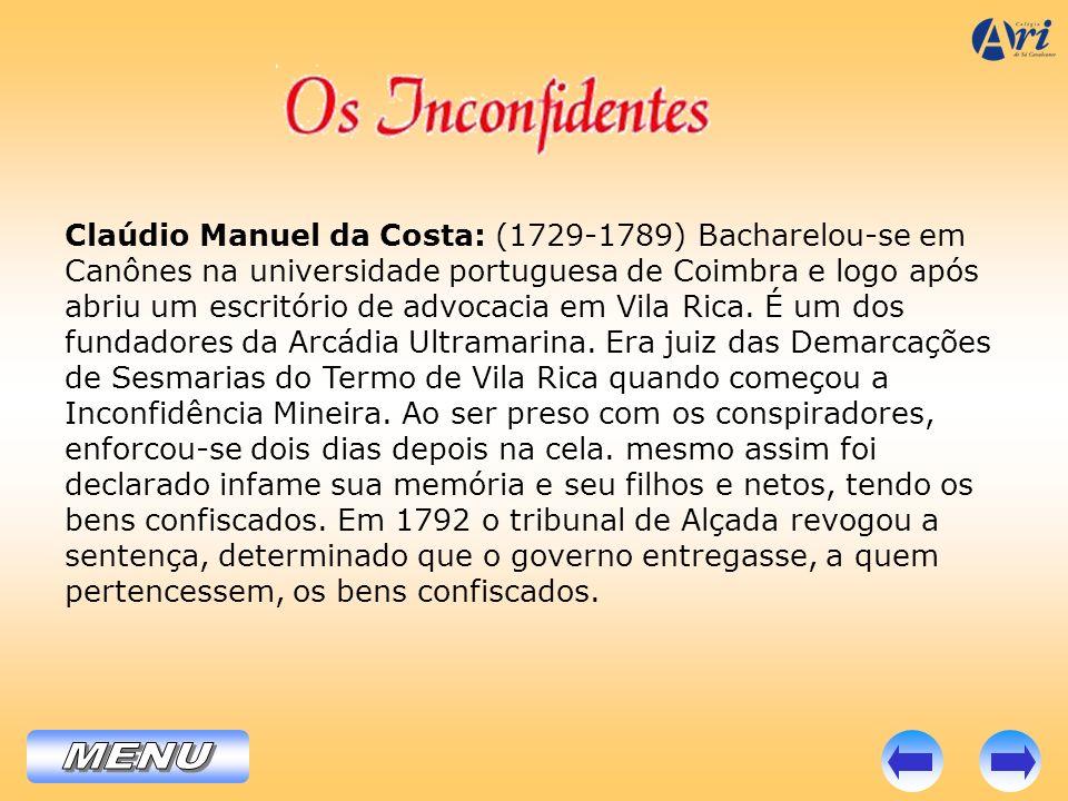Claúdio Manuel da Costa: (1729-1789) Bacharelou-se em Canônes na universidade portuguesa de Coimbra e logo após abriu um escritório de advocacia em Vi