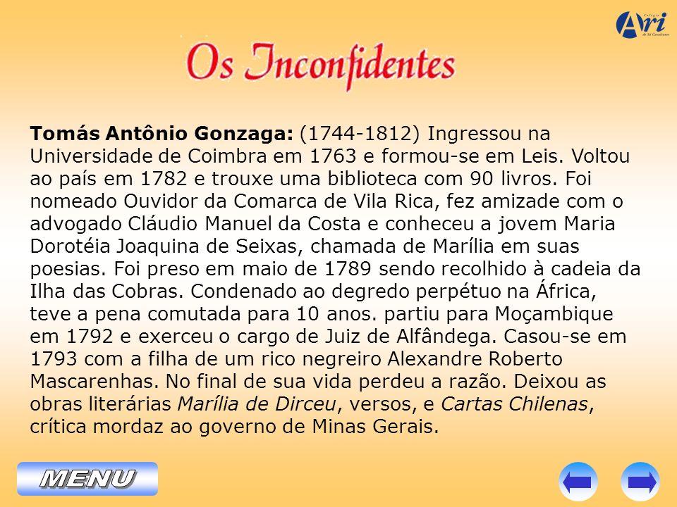 Tomás Antônio Gonzaga: (1744-1812) Ingressou na Universidade de Coimbra em 1763 e formou-se em Leis. Voltou ao país em 1782 e trouxe uma biblioteca co