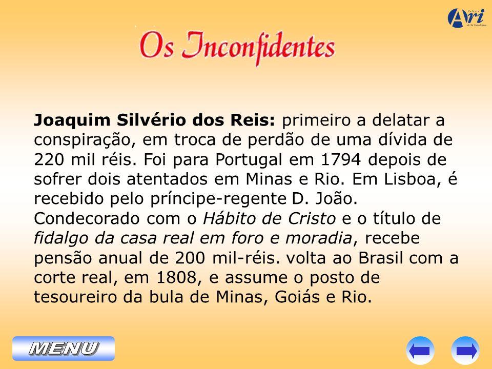 Joaquim Silvério dos Reis: primeiro a delatar a conspiração, em troca de perdão de uma dívida de 220 mil réis. Foi para Portugal em 1794 depois de sof