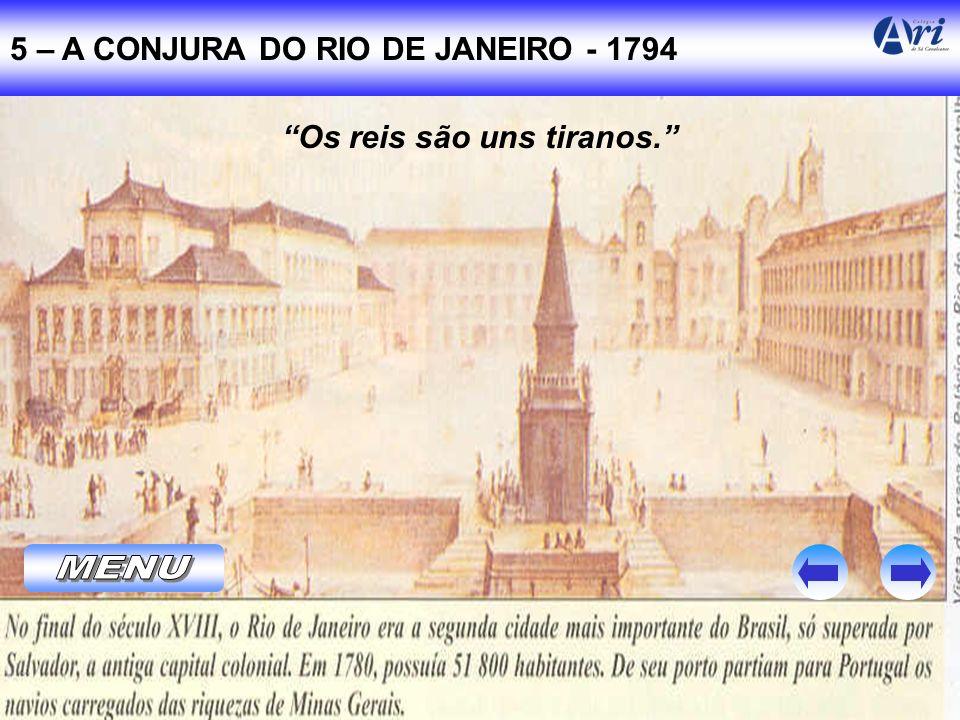 5 – A CONJURA DO RIO DE JANEIRO - 1794 Os reis são uns tiranos.