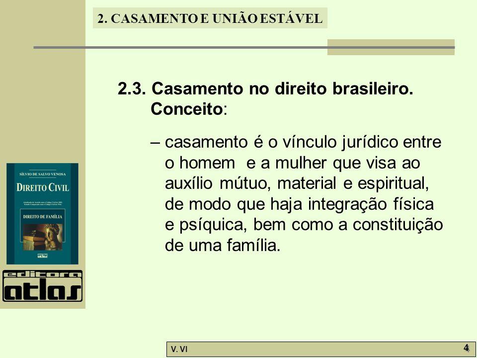 2. CASAMENTO E UNIÃO ESTÁVEL V. VI 4 4 2.3. Casamento no direito brasileiro. Conceito: – casamento é o vínculo jurídico entre o homem e a mulher que v