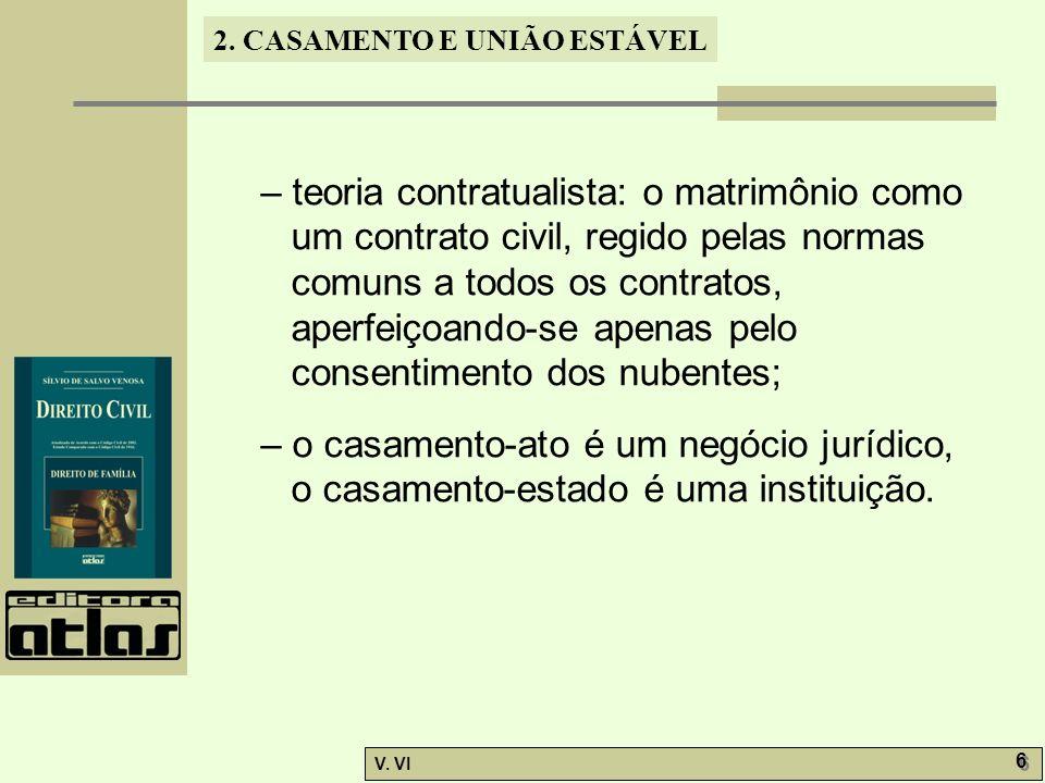 2. CASAMENTO E UNIÃO ESTÁVEL V. VI 6 6 – teoria contratualista: o matrimônio como um contrato civil, regido pelas normas comuns a todos os contratos,