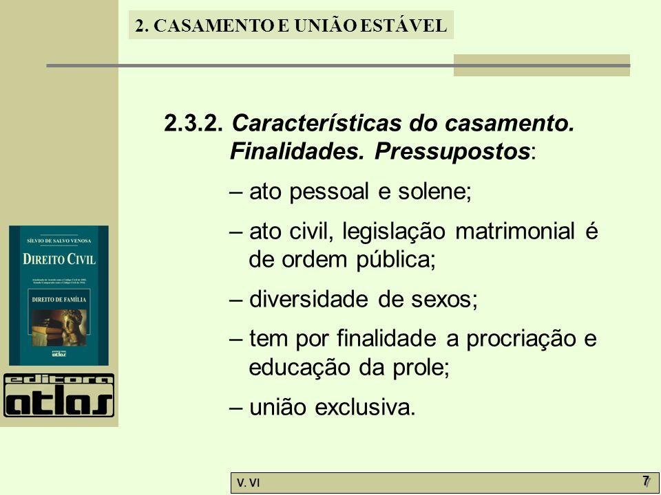 2. CASAMENTO E UNIÃO ESTÁVEL V. VI 7 7 2.3.2. Características do casamento. Finalidades. Pressupostos: – ato pessoal e solene; – ato civil, legislação