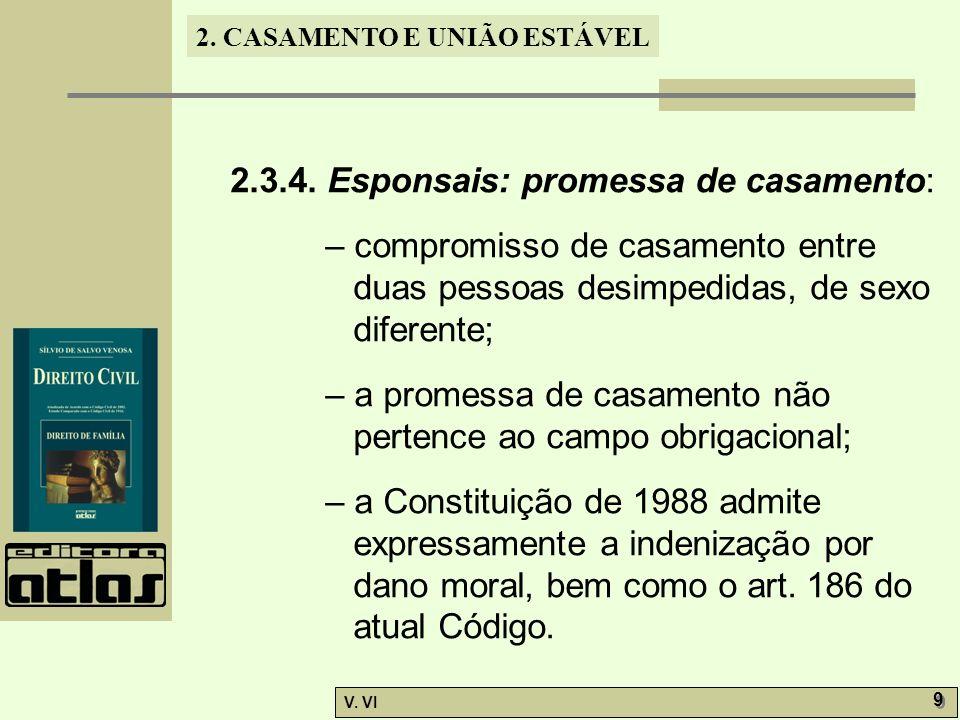 2. CASAMENTO E UNIÃO ESTÁVEL V. VI 9 9 2.3.4. Esponsais: promessa de casamento: – compromisso de casamento entre duas pessoas desimpedidas, de sexo di