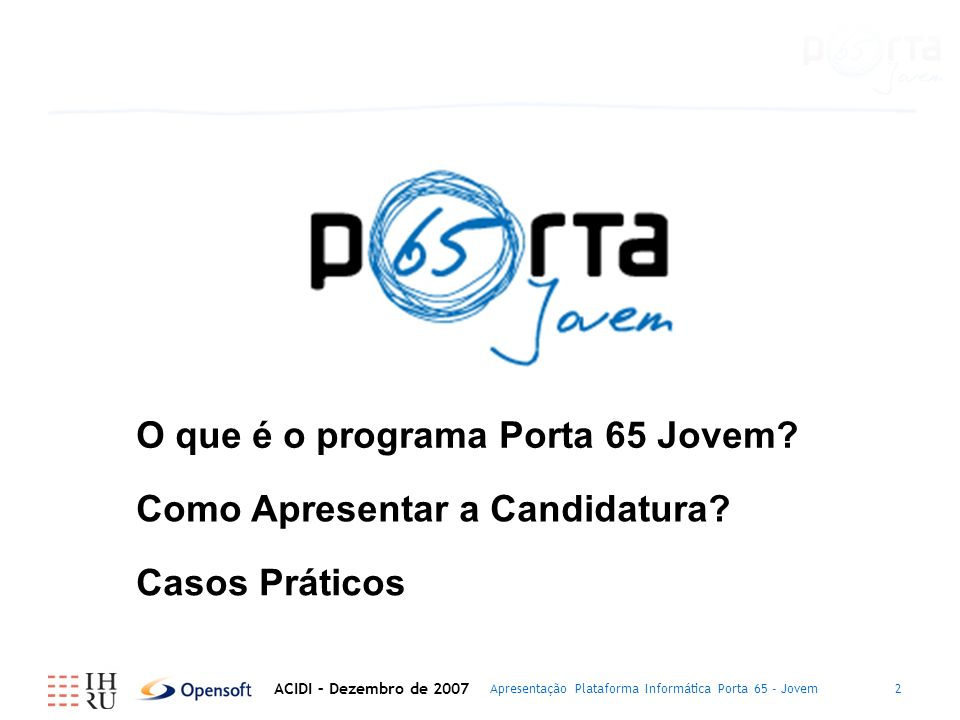 Apresentação Plataforma Informática Porta 65 - Jovem2 O que é o programa Porta 65 Jovem.