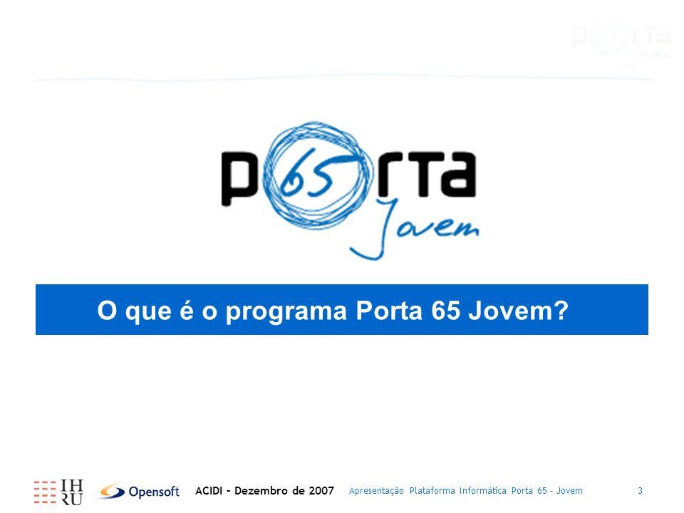 Apresentação Plataforma Informática Porta 65 - Jovem3 O que é o programa Porta 65 Jovem.