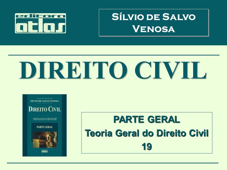 PARTE GERAL Teoria Geral do Direito Civil 19 Sílvio de Salvo Venosa