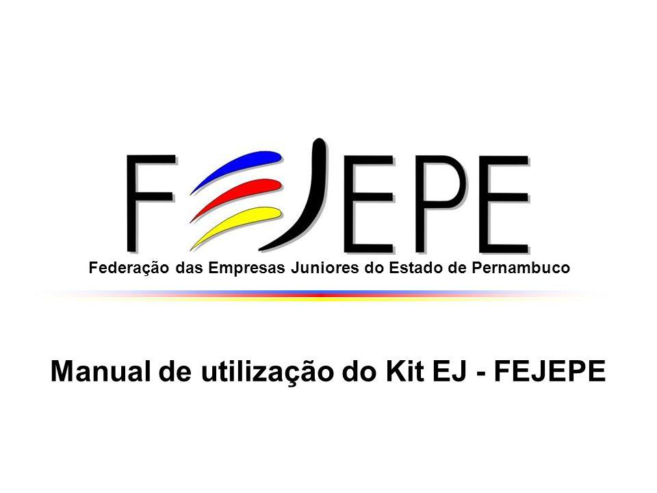 Federação das Empresas Juniores do Estado de Pernambuco Manual de utilização do Kit EJ - FEJEPE