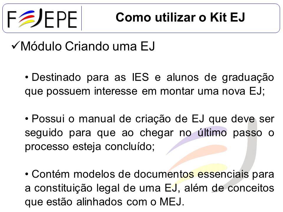 Como utilizar o Kit EJ Módulo Criando uma EJ Destinado para as IES e alunos de graduação que possuem interesse em montar uma nova EJ; Possui o manual