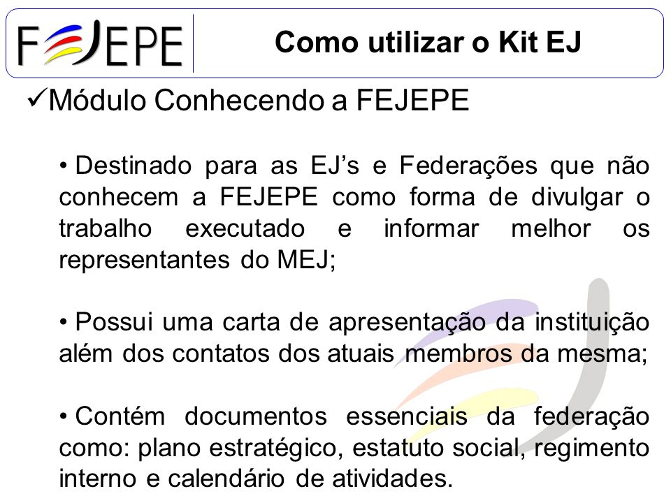 Módulo Conhecendo a FEJEPE Destinado para as EJs e Federações que não conhecem a FEJEPE como forma de divulgar o trabalho executado e informar melhor