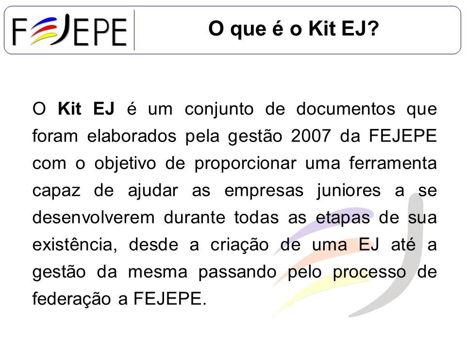 O que é o Kit EJ? O Kit EJ é um conjunto de documentos que foram elaborados pela gestão 2007 da FEJEPE com o objetivo de proporcionar uma ferramenta c