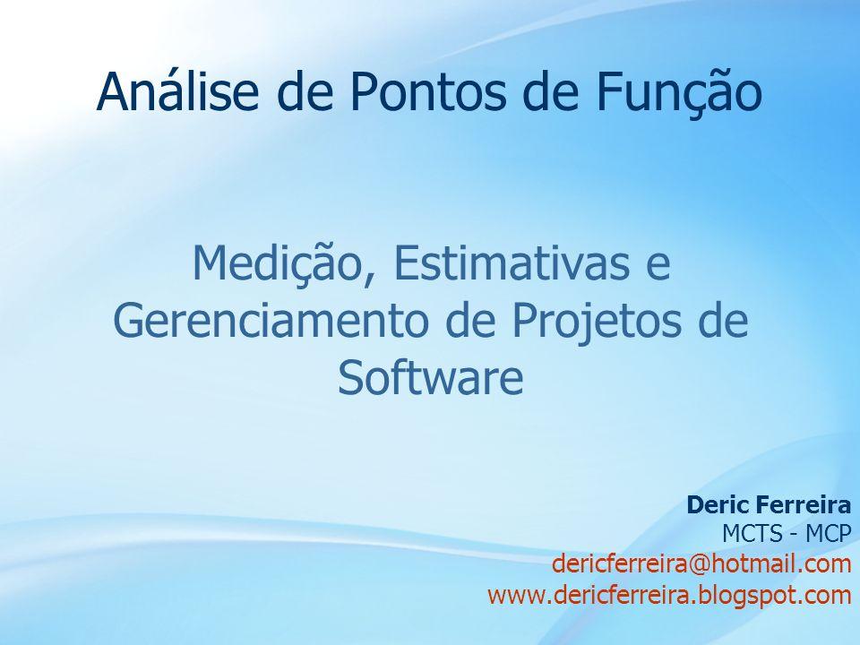 1 Análise de Pontos de Função Medição, Estimativas e Gerenciamento de Projetos de Software Deric Ferreira MCTS - MCP dericferreira@hotmail.com www.der