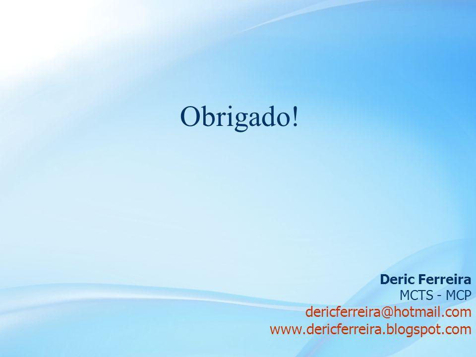 58 Obrigado! Deric Ferreira MCTS - MCP dericferreira@hotmail.com www.dericferreira.blogspot.com