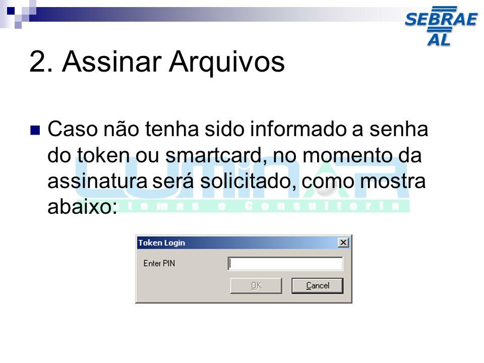 2. Assinar Arquivos Caso não tenha sido informado a senha do token ou smartcard, no momento da assinatura será solicitado, como mostra abaixo:
