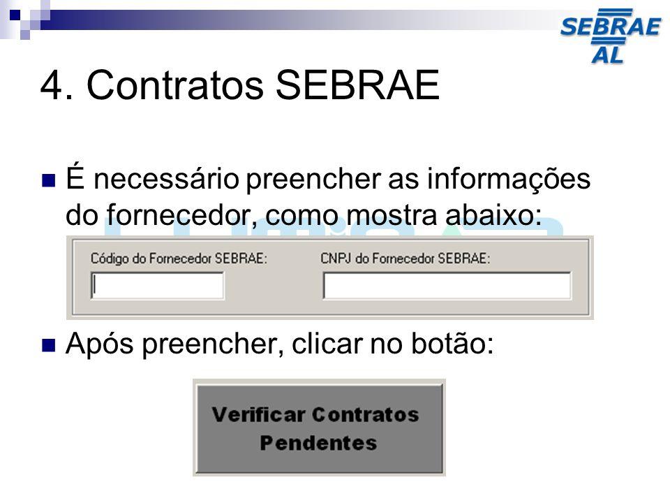 4. Contratos SEBRAE É necessário preencher as informações do fornecedor, como mostra abaixo: Após preencher, clicar no botão:
